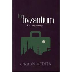 TO BYZANTINUM : A Turkey Travelogue