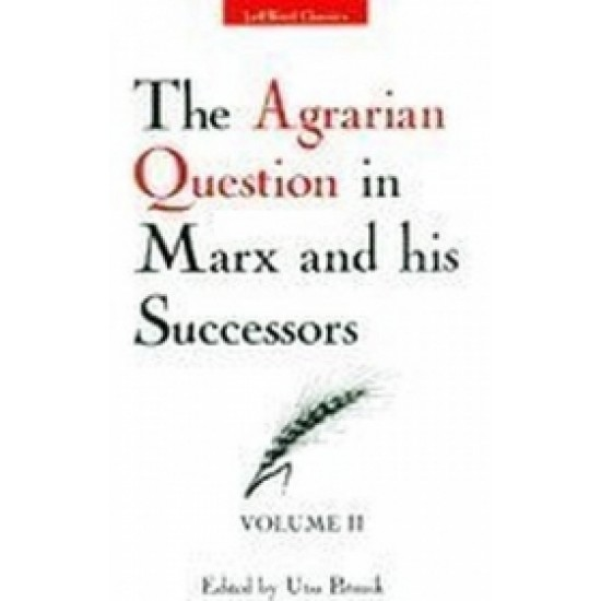 The Agrarian Question in Marx and his Successors (Volume 2)